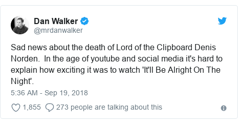 Twitter post by @mrdanwalker: Sad news about the death of Lord of the Clipboard Denis Norden.  In the age of youtube and social media it's hard to explain how exciting it was to watch 'It'll Be Alright On The Night'.