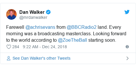 Twitter post by @mrdanwalker: Farewell @achrisevans from @BBCRadio2 land. Every morning was a broadcasting masterclass. Looking forward to the world according to @ZoeTheBall starting soon.