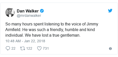 Twitter post by @mrdanwalker: So many hours spent listening to the voice of Jimmy Armfield. He was such a friendly, humble and kind individual. We have lost a true gentleman.