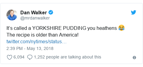 Twitter post by @mrdanwalker: It's called a YORKSHIRE PUDDING you heathens 😂The recipe is older than America!