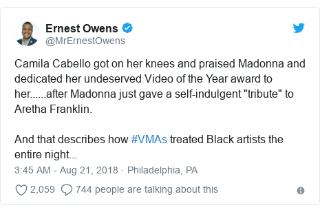 """Twitter post by @MrErnestOwens: Camila Cabello got on her knees and praised Madonna and dedicated her undeserved Video of the Year award to her......after Madonna just gave a self-indulgent """"tribute"""" to Aretha Franklin. And that describes how #VMAs treated Black artists the entire night..."""
