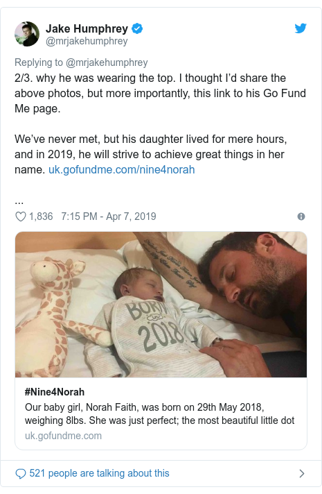 Twitter post by @mrjakehumphrey: 2/3. why he was wearing the top. I thought I'd share the above photos, but more importantly, this link to his Go Fund Me page. We've never met, but his daughter lived for mere hours, and in 2019, he will strive to achieve great things in her name. ...