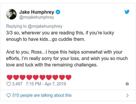 Twitter post by @mrjakehumphrey: 3/3 so, wherever you are reading this, if you're lucky enough to have kids...go cuddle them. And to you, Ross...I hope this helps somewhat with your efforts, I'm really sorry for your loss, and wish you so much love and luck with the remaining challenges. ❤️❤️❤️❤️❤️❤️❤️❤️❤️❤️
