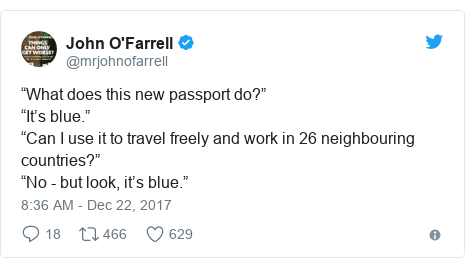 "Twitter post by @mrjohnofarrell: ""What does this new passport do?""""It's blue.""""Can I use it to travel freely and work in 26 neighbouring countries?""""No - but look, it's blue."""