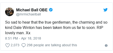 Twitter post by @mrmichaelball: So sad to hear that the true gentleman, the charming and so kind Dale Winton has been taken from us far to soon. RIP lovely man. Xx