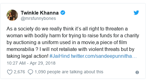 Twitter post by @mrsfunnybones: As a society do we really think it's all right to threaten a woman with bodily harm for trying to raise funds for a charity by auctioning a uniform used in a movie,a piece of film memorabilia ? I will not retaliate with violent threats but by taking legal action! #JaiHind