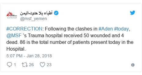 Twitter post by @msf_yemen: #CORRECTION  Following the clashes in #Aden #today, @MSF 's Trauma hospital received 50 wounded and 4 dead. 86 is the total number of patients present today in the Hospital.