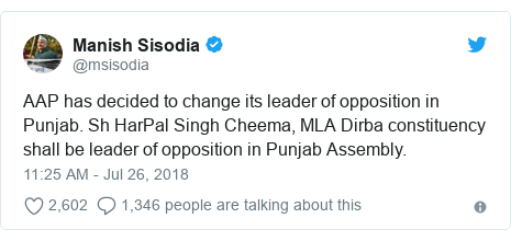 Twitter post by @msisodia: AAP has decided to change its leader of opposition in Punjab. Sh HarPal Singh Cheema, MLA Dirba constituency shall be leader of opposition in Punjab Assembly.