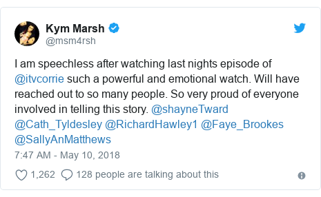 Twitter post by @msm4rsh: I am speechless after watching last nights episode of @itvcorrie such a powerful and emotional watch. Will have reached out to so many people. So very proud of everyone involved in telling this story. @shayneTward @Cath_Tyldesley @RichardHawley1 @Faye_Brookes @SallyAnMatthews