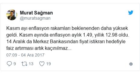 @muratsagman tarafından yapılan Twitter paylaşımı: Kasım ayı enflasyon rakamları beklenenden daha yüksek geldi. Kasım ayında enflasyon aylık 1.49, yıllık 12.98 oldu. 14 Aralık da Merkez Bankasından fiyat istikrarı hedefiyle faiz artırması artık kaçınılmaz...