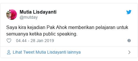 Twitter pesan oleh @mutday: Saya kira kejadian Pak Ahok memberikan pelajaran untuk semuanya ketika public speaking.