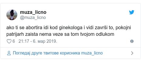 Twitter post by @muza_licno: ako ti se abortira idi kod ginekologa i vidi završi to, pokojni patrijarh zaista nema veze sa tom tvojom odlukom