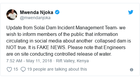 Ujumbe wa Twitter wa @mwendanjoka: Update from Solai Dam Incident Management Team- we wish to inform members of the public that information circulating in social media about another  collapsed dam is NOT true. It is FAKE NEWS. Please note that Engineers are on site conducting controlled release of water.