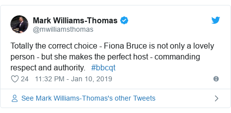 Twitter post by @mwilliamsthomas: Totally the correct choice - Fiona Bruce is not only a lovely person - but she makes the perfect host - commanding respect and authority.   #bbcqt