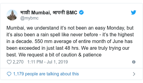 Twitter post by @mybmc: Mumbai, we understand it's not been an easy Monday, but it's also been a rain spell like never before - it's the highest in a decade. 550 mm average of entire month of June has been exceeded in just last 48 hrs. We are truly trying our best. We request a bit of caution & patience