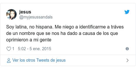 Publicación de Twitter por @myjesussandals: Soy latina, no hispana. Me niego a identificarme a tráves de un nombre que se nos ha dado a causa de los que oprimieron a mi gente