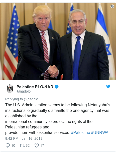 Twitter post by @nadplo: The U.S. Administration seems to be following Netanyahu's instructions to gradually dismantle the one agency that was established by theinternational community to protect the rights of the Palestinian refugees andprovide them with essential services. #Palestine #UNRWA