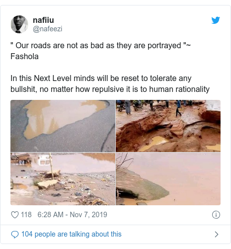 "Twitter post by @nafeezi: "" Our roads are not as bad as they are portrayed ""~ Fashola In this Next Level minds will be reset to tolerate any bullshit, no matter how repulsive it is to human rationality"
