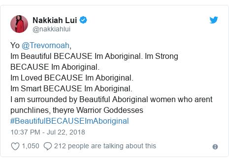 Twitter post by @nakkiahlui: Yo @Trevornoah, Im Beautiful BECAUSE Im Aboriginal. Im Strong BECAUSE Im Aboriginal. Im Loved BECAUSE Im Aboriginal. Im Smart BECAUSE Im Aboriginal. I am surrounded by Beautiful Aboriginal women who arent punchlines, theyre Warrior Goddesses #BeautifulBECAUSEImAboriginal