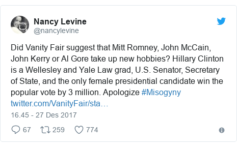 Twitter pesan oleh @nancylevine: Did Vanity Fair suggest that Mitt Romney, John McCain, John Kerry or Al Gore take up new hobbies? Hillary Clinton is a Wellesley and Yale Law grad, U.S. Senator, Secretary of State, and the only female presidential candidate win the popular vote by 3 million. Apologize #Misogyny