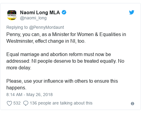Twitter post by @naomi_long: Penny, you can, as a Minister for Women & Equalities in Westminster, effect change in NI, too. Equal marriage and abortion reform must now be addressed  NI people deserve to be treated equally. No more delay.Please, use your influence with others to ensure this happens.