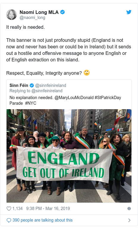 Twitter post by @naomi_long: It really is needed. This banner is not just profoundly stupid (England is not now and never has been or could be in Ireland) but it sends out a hostile and offensive message to anyone English or of English extraction on this island. Respect, Equality, Integrity anyone? 🙄