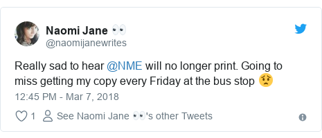 Twitter post by @naomijanewrites: Really sad to hear @NME will no longer print. Going to miss getting my copy every Friday at the bus stop 😟
