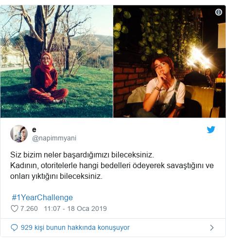 @napimmyani tarafından yapılan Twitter paylaşımı: Siz bizim neler başardığımızı bileceksiniz.Kadının, otoritelerle hangi bedelleri ödeyerek savaştığını ve onları yıktığını bileceksiniz. #1YearChallenge