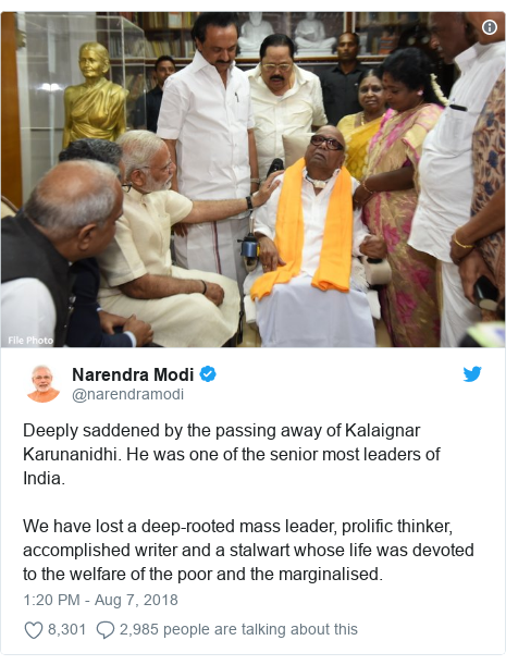 Twitter post by @narendramodi: Deeply saddened by the passing away of Kalaignar Karunanidhi. He was one of the senior most leaders of India. We have lost a deep-rooted mass leader, prolific thinker, accomplished writer and a stalwart whose life was devoted to the welfare of the poor and the marginalised.
