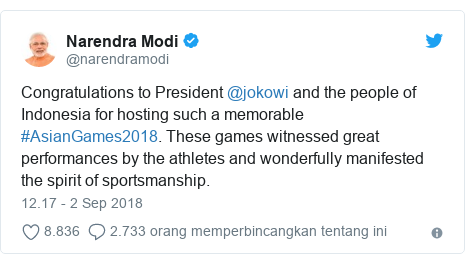 Twitter pesan oleh @narendramodi: Congratulations to President @jokowi and the people of Indonesia for hosting such a memorable #AsianGames2018. These games witnessed great performances by the athletes and wonderfully manifested the spirit of sportsmanship.