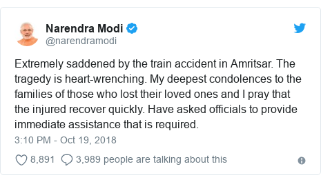 Twitter post by @narendramodi: Extremely saddened by the train accident in Amritsar. The tragedy is heart-wrenching. My deepest condolences to the families of those who lost their loved ones and I pray that the injured recover quickly. Have asked officials to provide immediate assistance that is required.