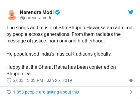 Twitter post by @narendramodi: The songs and music of Shri Bhupen Hazarika are admired by people across generations. From them radiates the message of justice, harmony and brotherhood. He popularised India's musical traditions globally. Happy that the Bharat Ratna has been conferred on Bhupen Da.