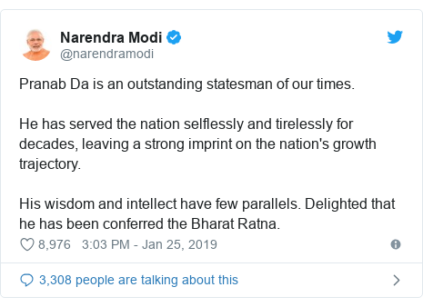 Twitter post by @narendramodi: Pranab Da is an outstanding statesman of our times. He has served the nation selflessly and tirelessly for decades, leaving a strong imprint on the nation's growth trajectory. His wisdom and intellect have few parallels. Delighted that he has been conferred the Bharat Ratna.