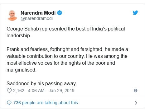 Twitter post by @narendramodi: George Sahab represented the best of India's political leadership. Frank and fearless, forthright and farsighted, he made a valuable contribution to our country. He was among the most effective voices for the rights of the poor and marginalised. Saddened by his passing away.