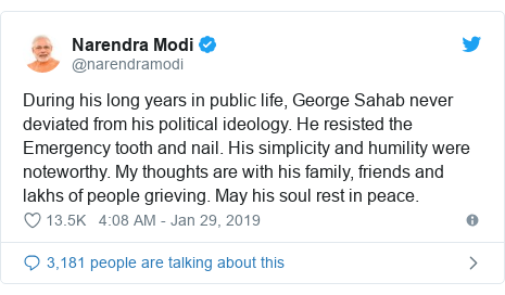 Twitter post by @narendramodi: During his long years in public life, George Sahab never deviated from his political ideology. He resisted the Emergency tooth and nail. His simplicity and humility were noteworthy. My thoughts are with his family, friends and lakhs of people grieving. May his soul rest in peace.