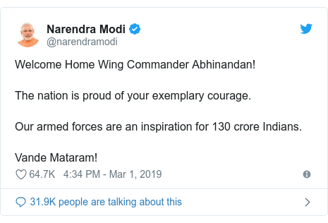 Twitter post by @narendramodi: Welcome Home Wing Commander Abhinandan!The nation is proud of your exemplary courage.Our armed forces are an inspiration for 130 crore Indians.Vande Mataram!