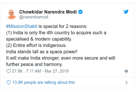 Twitter post by @narendramodi: #MissionShakti is special for 2 reasons (1) India is only the 4th country to acquire such a specialised & modern capability. (2) Entire effort is indigenous. India stands tall as a space power! It will make India stronger, even more secure and will further peace and harmony.