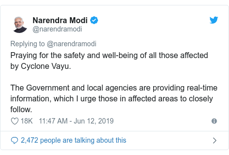 Twitter post by @narendramodi: Praying for the safety and well-being of all those affected by Cyclone Vayu.The Government and local agencies are providing real-time information, which I urge those in affected areas to closely follow.