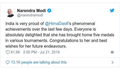 Twitter post by @narendramodi: India is very proud of @HimaDas8's phenomenal achievements over the last few days. Everyone is absolutely delighted that she has brought home five medals in various tournaments. Congratulations to her and best wishes for her future endeavours.