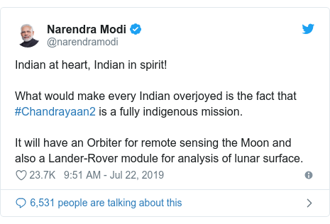 Twitter post by @narendramodi: Indian at heart, Indian in spirit! What would make every Indian overjoyed is the fact that #Chandrayaan2 is a fully indigenous mission. It will have an Orbiter for remote sensing the Moon and also a Lander-Rover module for analysis of lunar surface.