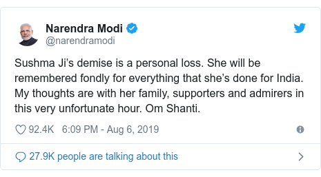 Twitter post by @narendramodi: Sushma Ji's demise is a personal loss. She will be remembered fondly for everything that she's done for India. My thoughts are with her family, supporters and admirers in this very unfortunate hour. Om Shanti.