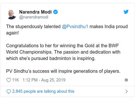 Twitter post by @narendramodi: The stupendously talented @Pvsindhu1 makes India proud again! Congratulations to her for winning the Gold at the BWF World Championships. The passion and dedication with which she's pursued badminton is inspiring. PV Sindhu's success will inspire generations of players.