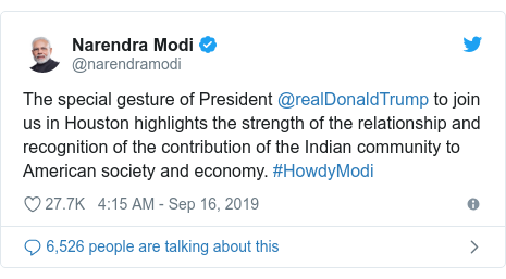 Twitter post by @narendramodi: The special gesture of President @realDonaldTrump to join us in Houston highlights the strength of the relationship and recognition of the contribution of the Indian community to American society and economy. #HowdyModi