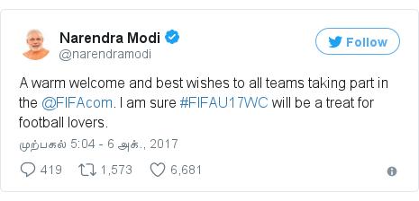 டுவிட்டர் இவரது பதிவு @narendramodi: A warm welcome and best wishes to all teams taking part in the @FIFAcom. I am sure #FIFAU17WC will be a treat for football lovers.
