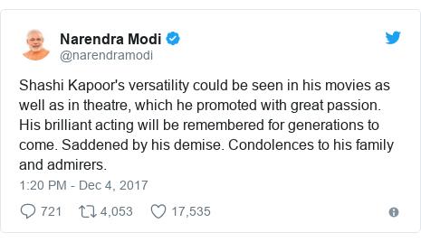 د @narendramodi په مټ ټویټر  تبصره : Shashi Kapoor's versatility could be seen in his movies as well as in theatre, which he promoted with great passion. His brilliant acting will be remembered for generations to come. Saddened by his demise. Condolences to his family and admirers.