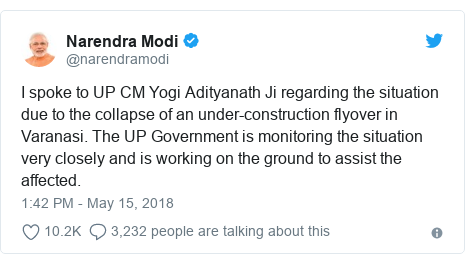 Twitter post by @narendramodi: I spoke to UP CM Yogi Adityanath Ji regarding the situation due to the collapse of an under-construction flyover in Varanasi. The UP Government is monitoring the situation very closely and is working on the ground to assist the affected.