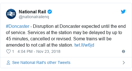 Twitter post by @nationalrailenq: #Doncaster - Disruption at Doncaster expected until the end of service. Services at the station may be delayed by up to 45 minutes, cancelled or revised. Some trains will be amended to not call at the station.