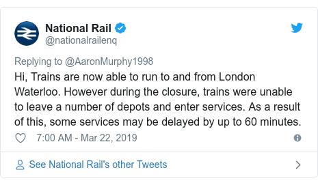 Twitter post by @nationalrailenq: Hi, Trains are now able to run to and from London Waterloo. However during the closure, trains were unable to leave a number of depots and enter services. As a result of this, some services may be delayed by up to 60 minutes.