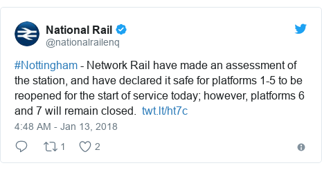 Twitter post by @nationalrailenq: #Nottingham - Network Rail have made an assessment of the station, and have declared it safe for platforms 1-5 to be reopened for the start of service today; however, platforms 6 and 7 will remain closed.