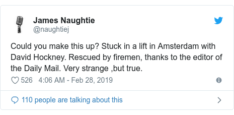 Twitter post by @naughtiej: Could you make this up? Stuck in a lift in Amsterdam with David Hockney. Rescued by firemen, thanks to the editor of the Daily Mail. Very strange ,but true.